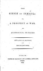 The Siege of Ismail; Or, a Prospect of War. An Historical Tragedy [in Five Acts, in Verse]. With a Preface, Argument, and Explanatory Notes. [By W. Preston?]
