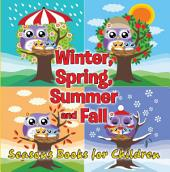 Winter, Spring, Summer and Fall: Seasons Books for Children: Early Learning Books K-12