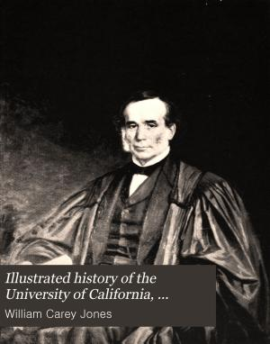 Illustrated History of the University of California  1868 1895 PDF