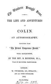 The wanderer brought home. The life and adventures of Colin, an autobiography repr. from 'The Bristol temperance herald' with reflections by B. Richings