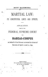 Martial Law: Its Constitution, Limits and Effects: Application Made to the Federal Supreme Court for Habeas-corpus on Behalf of the Persons Arrested in Virtue of Decrees of April 10 and 12, 1892