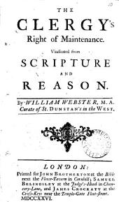 The Clergy's Right of Maintenance: Vindicated from Scripture and Reason. By William Webster, ...