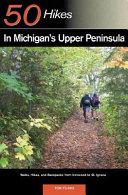 50 Hikes in Michigan s Upper Peninsula