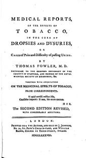 Medical Reports, of the Effects of Tobacco, in the Cure of Dropsies and Dysuries, Or Cases of Pain and Difficulty of Passing Urine
