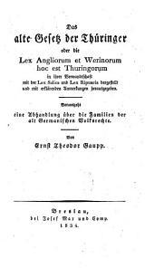 Das alte Gesetz der Thüringer oder die Lex Angliorum et Werinorum ... in ihrer Verwandtschaft mit der Lex Salica u. Lex Ripuaria. Vorausgeht eine Abh. über die Familien der alt Germanischen Volksrechte
