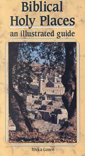Biblical Holy Places: An Illustrated Guide