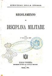 Regolamento di disciplina militare 1. dicembre 1872 Ministero della guerra