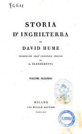 Storia d'Inghilterra di David Hume traduzione dall'originale inglese di A. Clerichetti volume primo [-ottavo ed ultimo]: Volume 2
