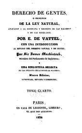 Derecho de gentes: o Principios de la ley natural, aplicados a la conducta y negocios de las naciones y de los soberanos, Volumen 4