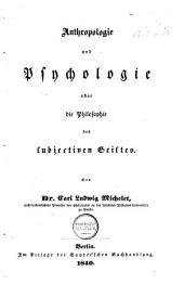 Anthropologie und Psychologie: Oder, Die Philosophie des subjectiven Geistes