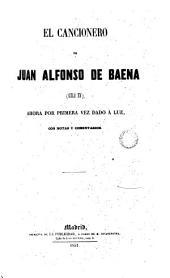 El cancionero de Juan Alfonso de Baena (Siglo XV): ahora por 1a vez dado a luz con notas y comentarios