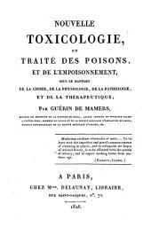 Nouvelle toxicologie; ou, Traité des poisons et de l'empoisonnement: sous le rapport de la chimie, de la physiologie, de la pathologie et de la thérapeutique