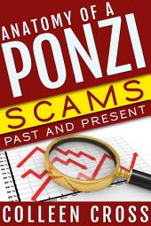 Anatomy of a Ponzi Scheme: Scams Past and Present: Famous Ponzi Schemes,Investment Scams & Financial Fraud: How to Make Money in Stocks, Funds, Bonds and Gold Without Being Scammed