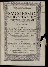 Disputatio Iuridica De Successionibus Tam Ex Testamento, Quam Ab Intestato