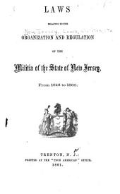 Laws Relating to the Organization and Regulation of the Militia of the State of New Jersey, from 1846 to 1860