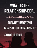 What Is The Relationship-Goal
