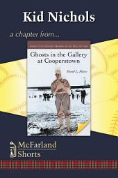 Kid Nichols: A Chapter from Ghosts in the Gallery at Cooperstown