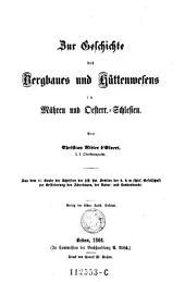 Zur Geschichte des Bergbaues und Hüttenwesens in Mähren und Oesterr.-Schlesien