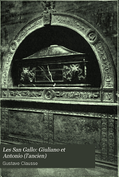 Les San Gallo, architectes, peintres, sculpteurs, medailleurs: Giuliano et Antonio (l'ancien)-t.2.Antonio da San Gallo (le jeune)-t.3.Florence et les derniers San Gallo