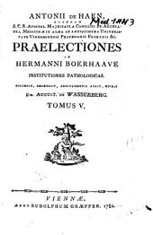 Praelectiones in Hermanni Boerhaave institutiones pathologicas: Volume 5
