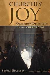 Churchly Joy: Orthodox Devotions for the Church Year