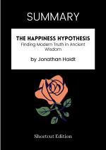 SUMMARY - The Happiness Hypothesis: Finding Modern Truth In Ancient Wisdom By Jonathan Haidt