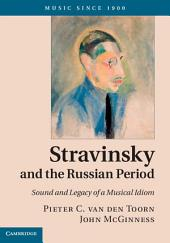 Stravinsky and the Russian Period: Sound and Legacy of a Musical Idiom