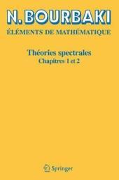 Théories spectrales: Chapitres 1 et 2, Volume1