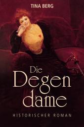 Die Degendame: Historischer Roman