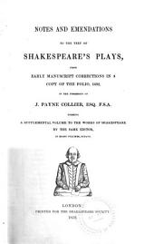 Notes and Emendations to the Text of Shakepeare's Plays, from Early Manuscript Corrections in a Copy of the Folio, 1632, in the Possession of J. Payne Collier, Esq. ... Forming a Supplemental Volume to the Works of Shakespeare by the Same Editor, in Eight Volumes, Octavo