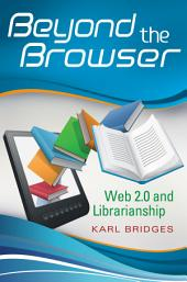 Beyond the Browser: Web 2.0 and Librarianship