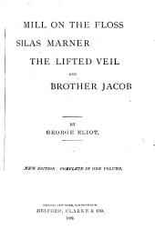 The Mill on the Floss ; Silas Marner ; The Lifted Veil ; Brother Jacob