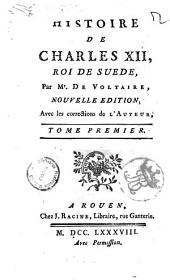 Histoire de Charles 12., roi de Suede, par Mr. De Voltaire ... Tome premier [-second]: Volume1