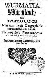 Wurmatia Wurmland, sub tropico cancri non tam typis geographicis quàm scenis comicis exhibita
