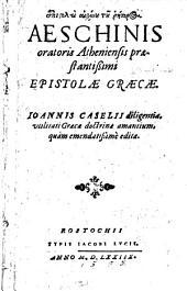 Epistolai Aischinou tou rhetoros, Aeschinis ... Epistolae graecae