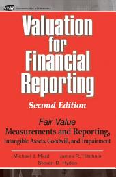 Valuation for Financial Reporting: Fair Value Measurements and Reporting, Intangible Assets, Goodwill and Impairment, Edition 2