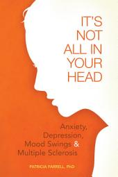 "It's Not All in Your Head: ""Anxiety, Depresson, Mood Swings, and MS"