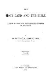 The Holy Land and the Bible: A Book of Scripture Illustrations Gathered in Palestine, Volume 2