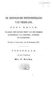 De historische tentoonstelling van Friesland, eene kroon, waardig het gouden feest van het Friesch genootschap van geschied-, oudheid- en taalkunde, gevierd te Leeuwarden den 26 September 1877