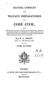 Recueil complet des travaux préparatoires du Code Civil, suivi d'une édition de ce code ...