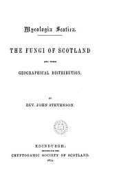 Mycologia Scotia: The Fungi of Scotland and Their Geographical Distribution