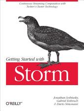 Getting Started with Storm: Continuous Streaming Computation with Twitter's Cluster Technology
