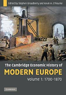 The Cambridge Economic History of Modern Europe  Volume 1  1700   1870 Book