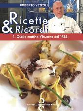 Ricette & Ricordi - 1. Quella mattina d'inverno del 1985...