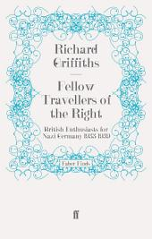 Fellow Travellers of the Right: British Enthusiasts for Nazi Germany, 1933-1939