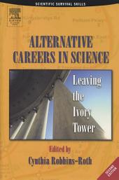Alternative Careers in Science: Leaving the Ivory Tower, Edition 2