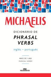 Michaelis Dicionário de Phrasal Verbs Inglês-Português: Mais de 1.800 phrasal verbs!