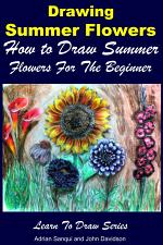 Drawing Summer Flowers - How to Draw Summer Flowers For the Beginner