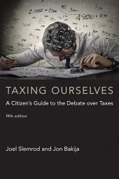 Taxing Ourselves: A Citizen's Guide to the Debate over Taxes, Edition 5