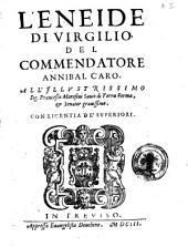 L'Eneide di Virgilio, del commendatore Annibal Caro. All'illustrissimo sig . Francesco Moresini Sauio di Terra Ferma, e senator grauissimo